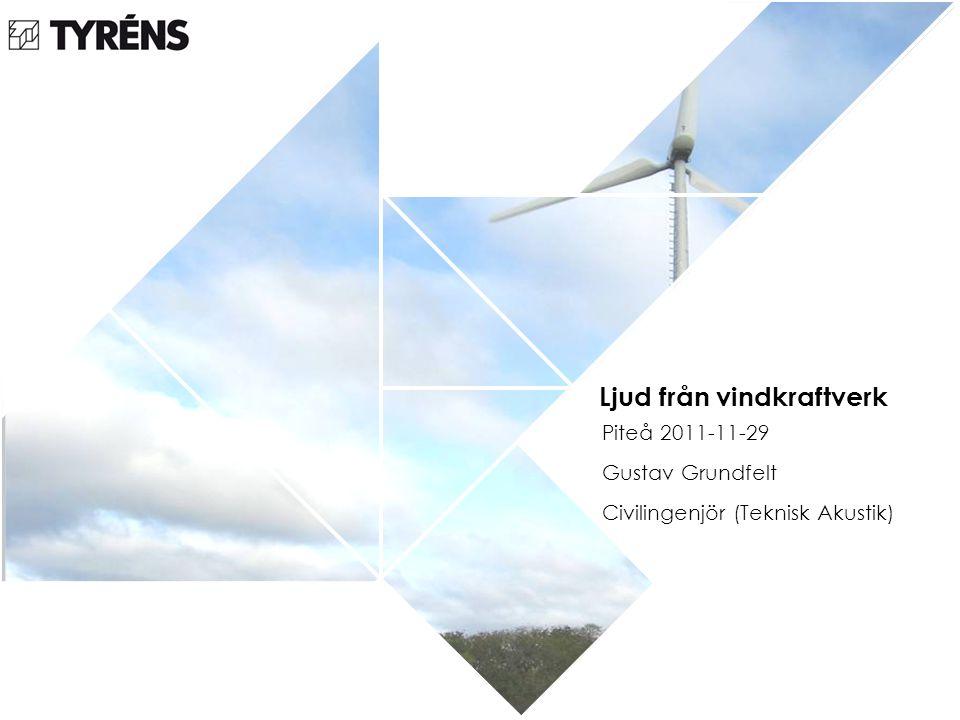 Ljud från vindkraftverk Piteå 2011-11-29 Gustav Grundfelt Civilingenjör (Teknisk Akustik)