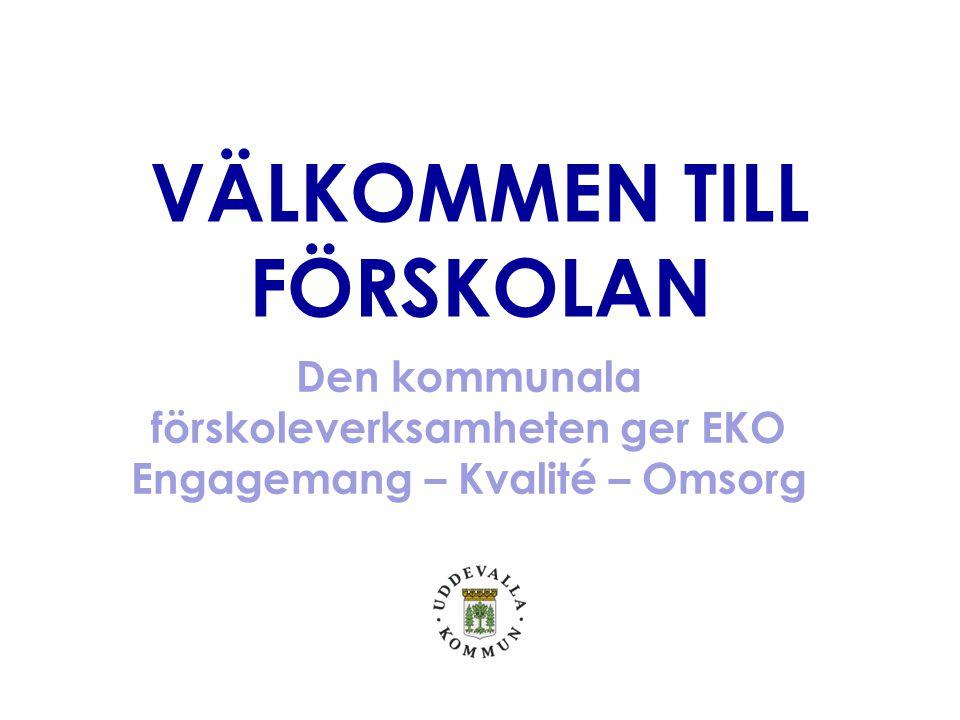 VÄLKOMMEN TILL FÖRSKOLAN Den kommunala förskoleverksamheten ger EKO Engagemang – Kvalité – Omsorg