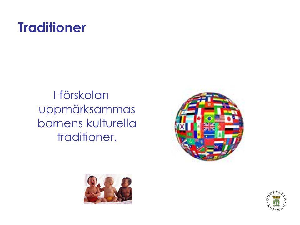 Traditioner I förskolan uppmärksammas barnens kulturella traditioner.
