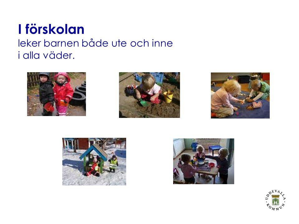 I förskolan leker barnen både ute och inne i alla väder.