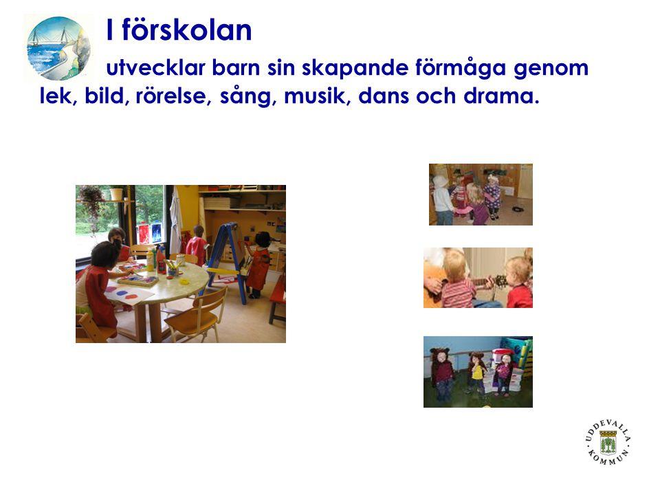 I förskolan utvecklar barn sin skapande förmåga genom lek, bild, rörelse, sång, musik, dans och drama.