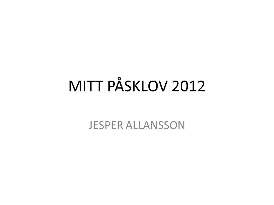 MITT PÅSKLOV 2012 JESPER ALLANSSON