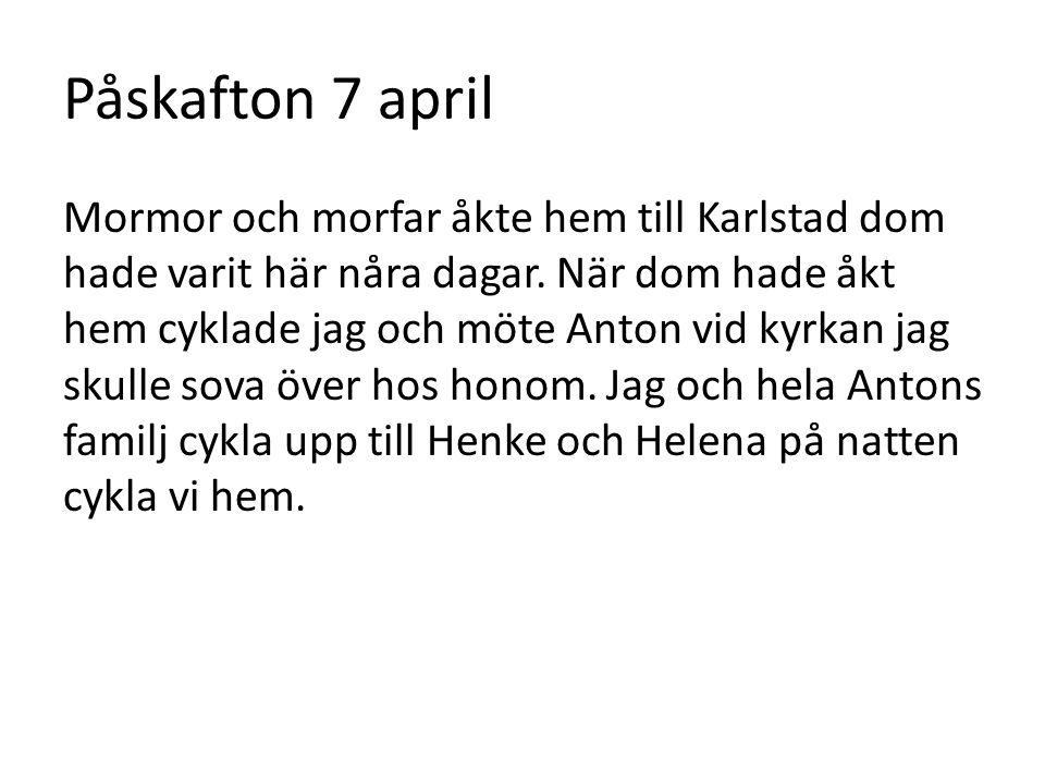 Påskafton 7 april Mormor och morfar åkte hem till Karlstad dom hade varit här nåra dagar.