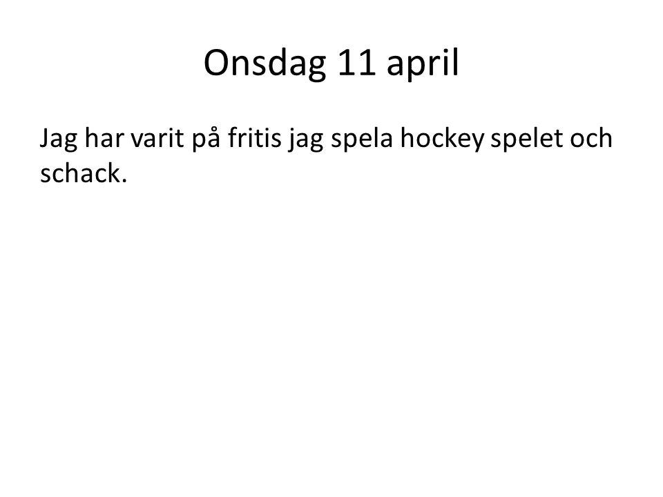 Onsdag 11 april Jag har varit på fritis jag spela hockey spelet och schack.