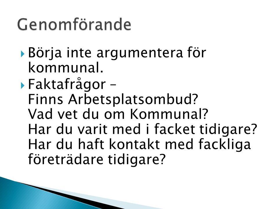  Börja inte argumentera för kommunal.  Faktafrågor – Finns Arbetsplatsombud.