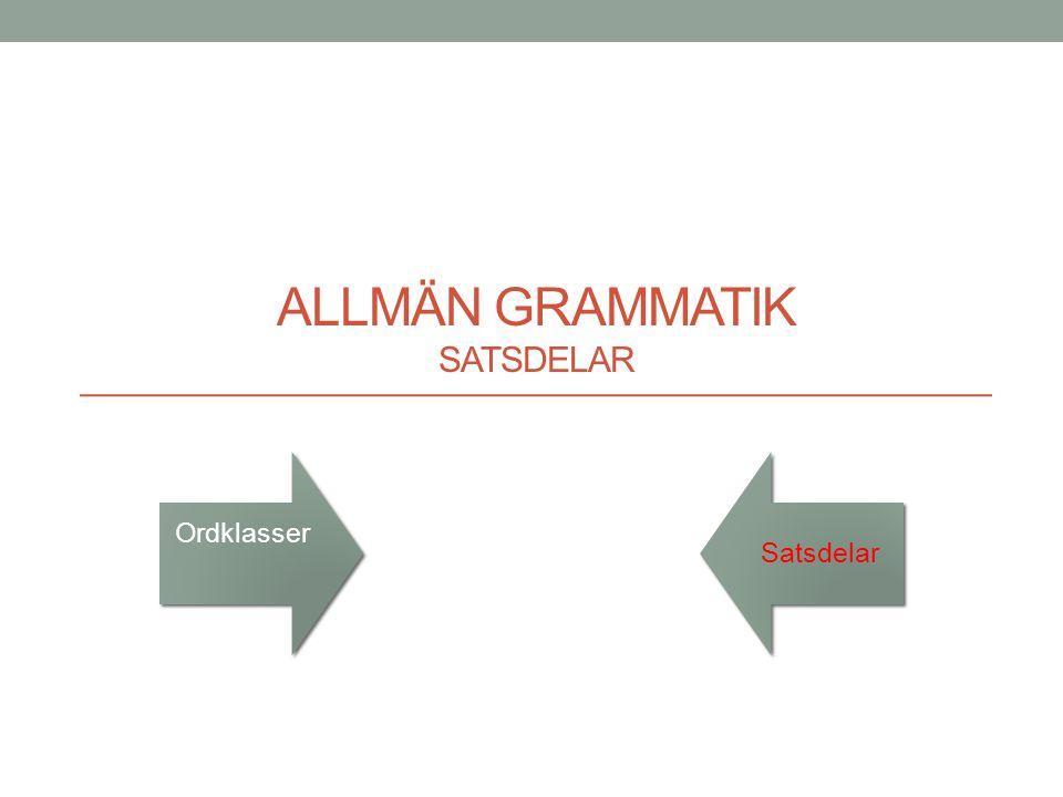 • En satsdel kan bestå av ett enda ord eller av en hel fras.