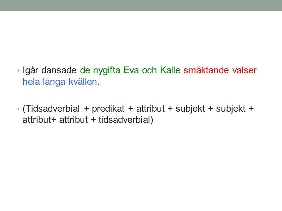 • (Tidsadverbial + predikat + attribut + subjekt + subjekt + attribut+ attribut + tidsadverbial)