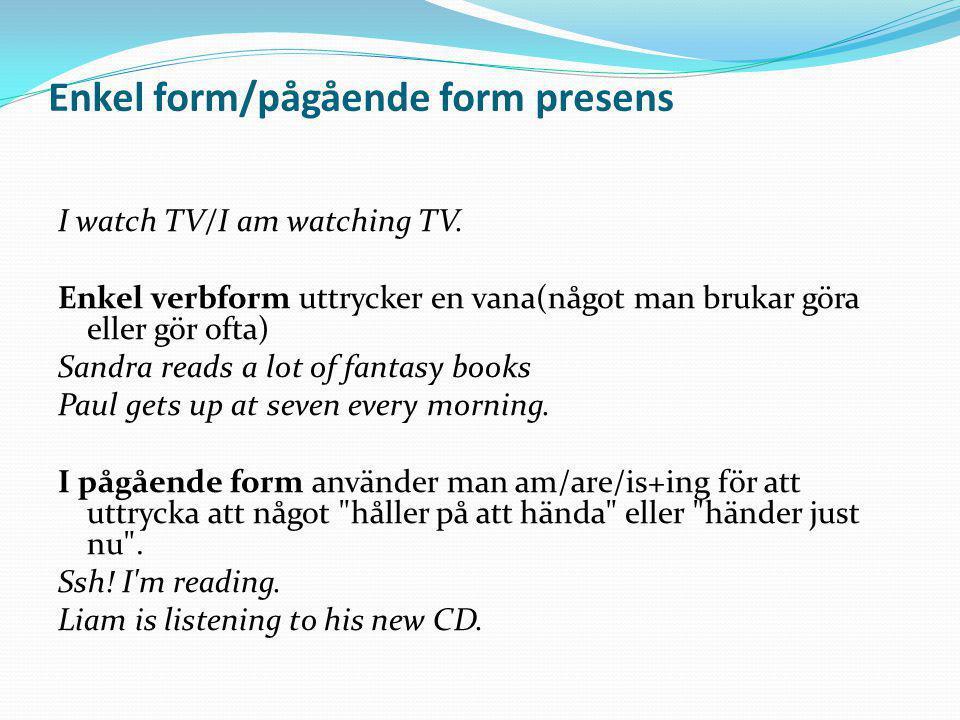 Enkel form/pågående form presens I watch TV/I am watching TV.