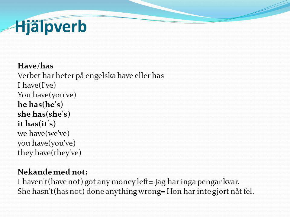 Hjälpverb Have/has Verbet har heter på engelska have eller has I have(I've) You have(you've) he has(he's) she has(she's) it has(it's) we have(we've) y