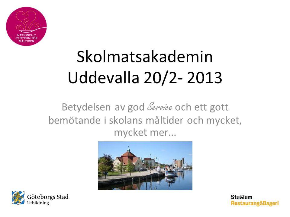 Skolmatsakademin Uddevalla 20/2- 2013 Betydelsen av god Service och ett gott bemötande i skolans måltider och mycket, mycket mer...