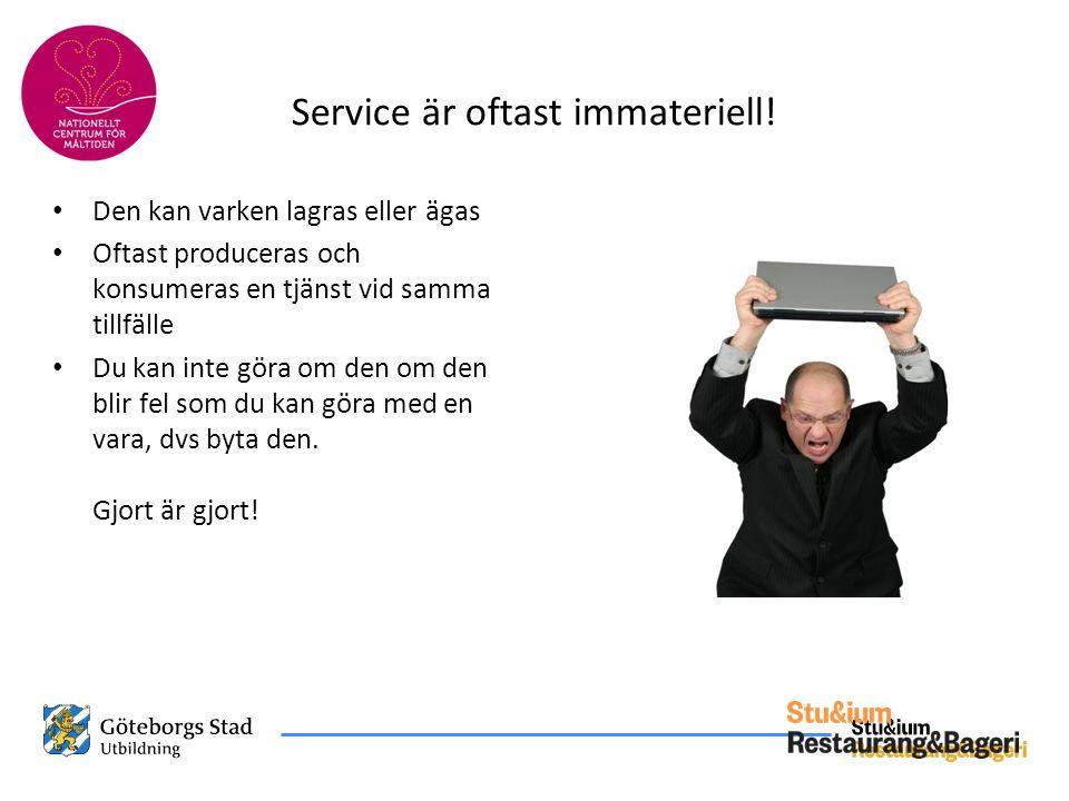Service är oftast immateriell! • Den kan varken lagras eller ägas • Oftast produceras och konsumeras en tjänst vid samma tillfälle • Du kan inte göra