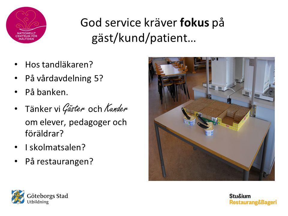 God service kräver fokus på gäst/kund/patient… • Hos tandläkaren? • På vårdavdelning 5? • På banken. • Tänker vi Gäster och Kunder om elever, pedagoge