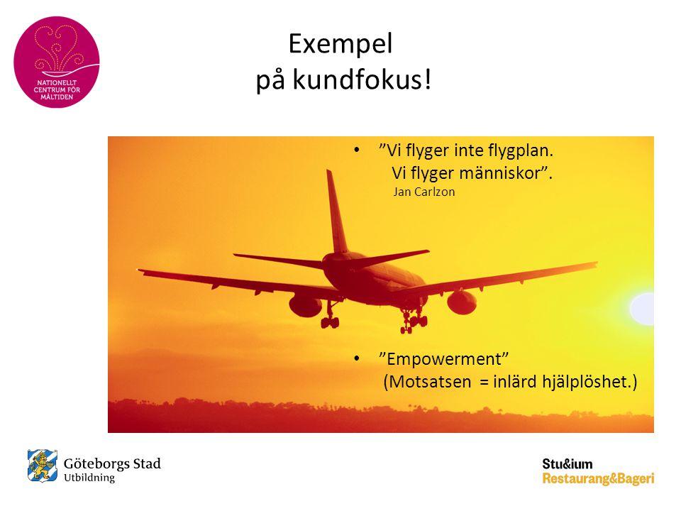 """Exempel på kundfokus! • """"Vi flyger inte flygplan. Vi flyger människor"""". Jan Carlzon • """"Empowerment"""" (Motsatsen = inlärd hjälplöshet.)"""