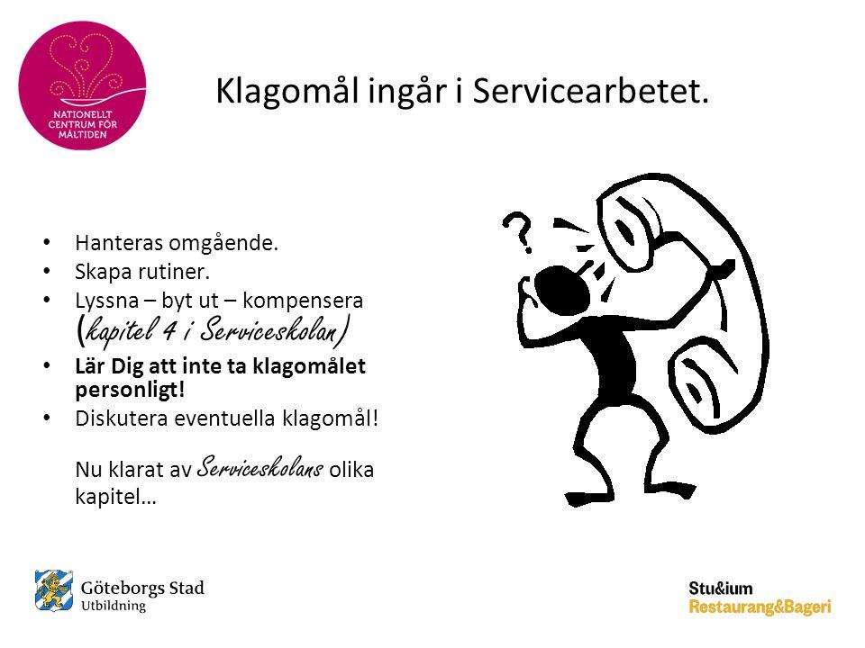 Klagomål ingår i Servicearbetet. • Hanteras omgående. • Skapa rutiner. • Lyssna – byt ut – kompensera ( kapitel 4 i Serviceskolan) • Lär Dig att inte