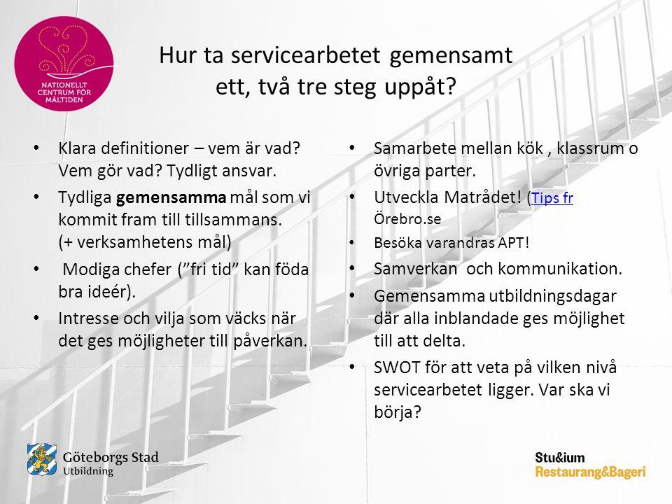Hur ta servicearbetet gemensamt ett, två tre steg uppåt? • Klara definitioner – vem är vad? Vem gör vad? Tydligt ansvar. • Tydliga gemensamma mål som
