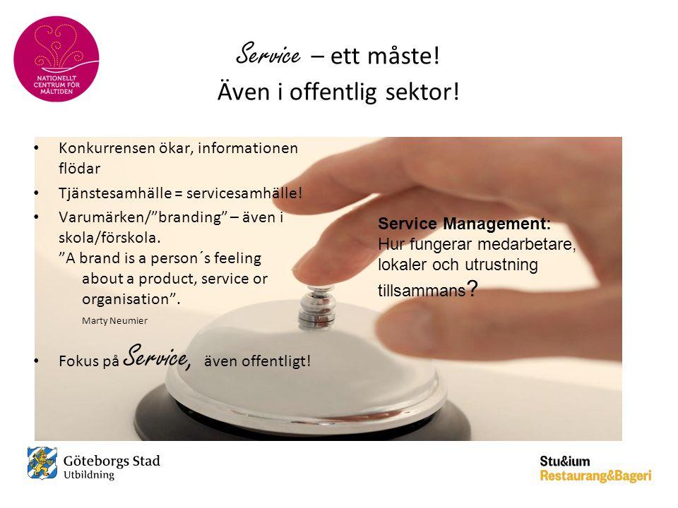 """Service – ett måste! Även i offentlig sektor! • Konkurrensen ökar, informationen flödar • Tjänstesamhälle = servicesamhälle! • Varumärken/""""branding"""" –"""