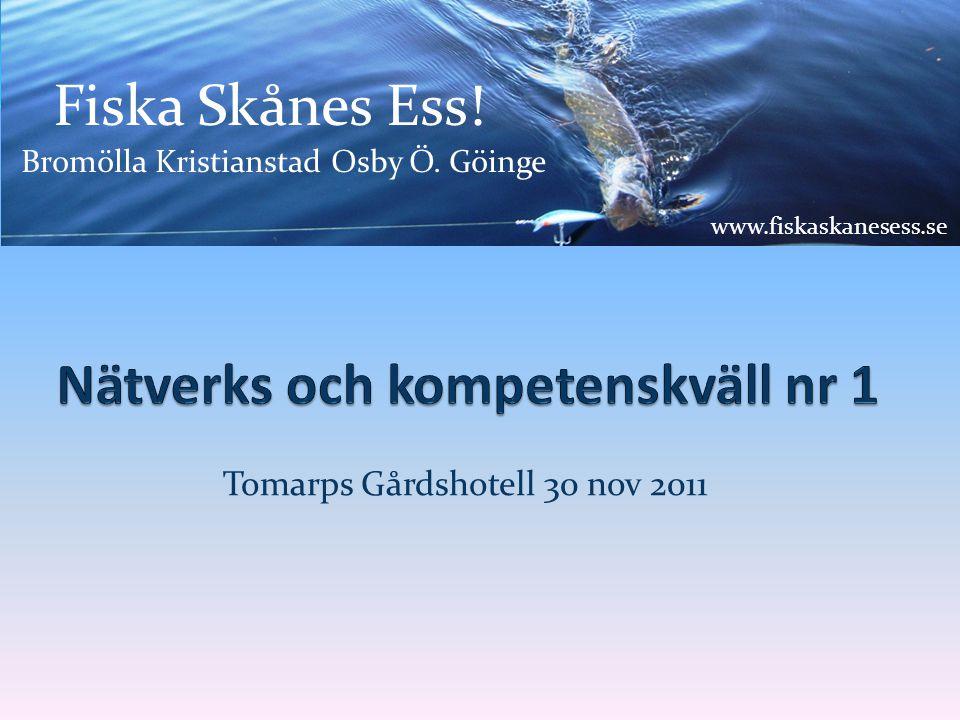 Tomarps Gårdshotell 30 nov 2011 Fiska Skånes Ess! Bromölla Kristianstad Osby Ö. Göinge www.fiskaskanesess.se