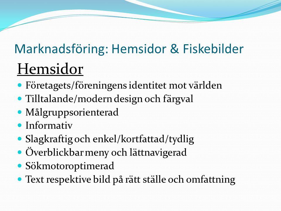 Marknadsföring: Hemsidor & Fiskebilder Hemsidor  Företagets/föreningens identitet mot världen  Tilltalande/modern design och färgval  Målgruppsorie