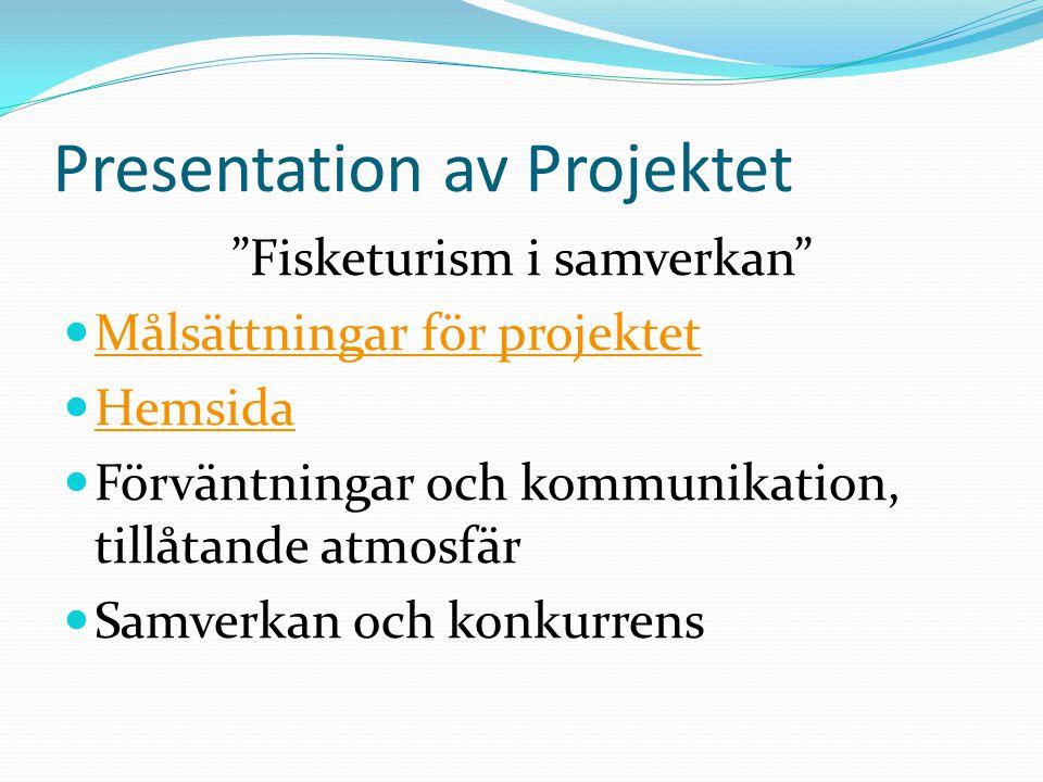 Presentation av Projektet Fisketurism i samverkan  Målsättningar för projektet Målsättningar för projektet  Hemsida Hemsida  Förväntningar och kommunikation, tillåtande atmosfär  Samverkan och konkurrens