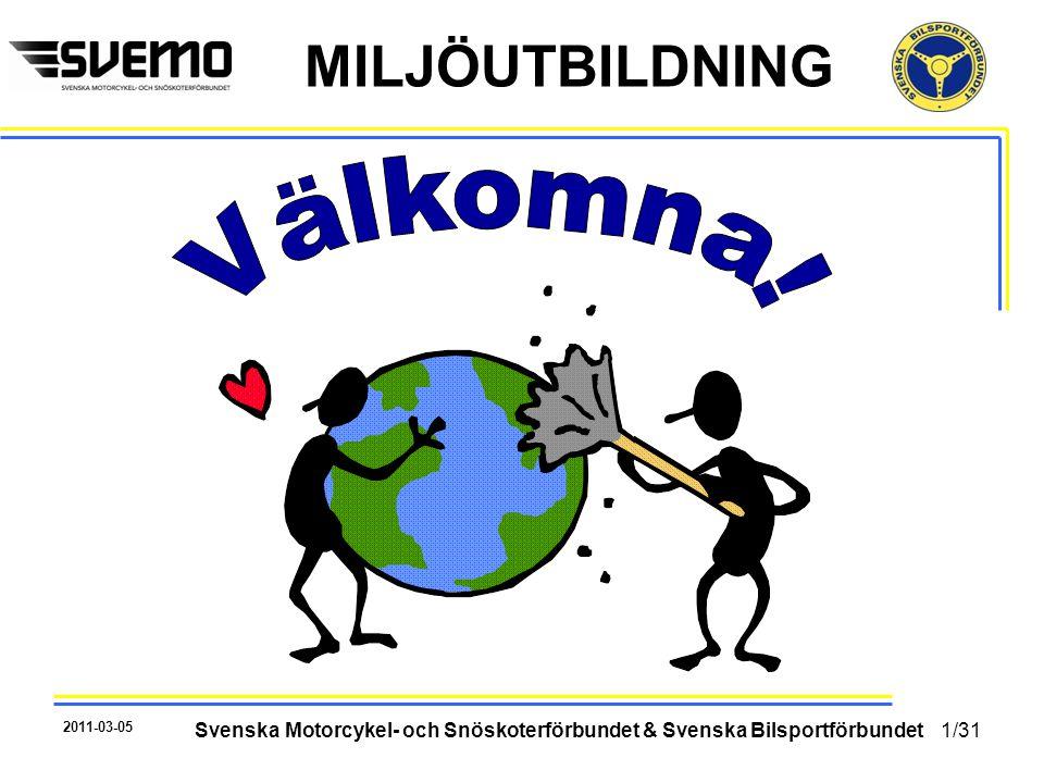MILJÖUTBILDNING 2011-03-05 Svenska Motorcykel- och Snöskoterförbundet & Svenska Bilsportförbundet1/31