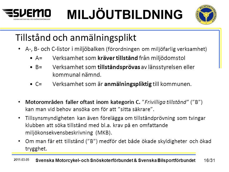 MILJÖUTBILDNING Tillstånd och anmälningsplikt • A-, B- och C-listor i miljöbalken (förordningen om miljöfarlig verksamhet) •A= Verksamhet som kräver tillstånd från miljödomstol •B= Verksamhet som tillståndsprövas av länsstyrelsen eller kommunal nämnd.