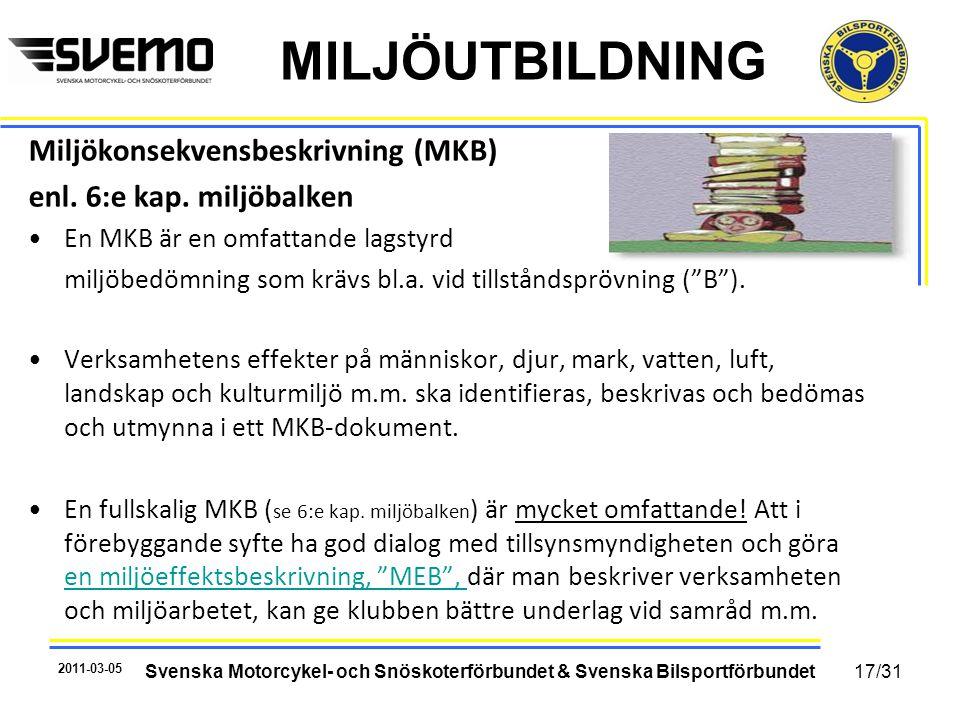 MILJÖUTBILDNING Miljökonsekvensbeskrivning (MKB) enl. 6:e kap. miljöbalken •En MKB är en omfattande lagstyrd miljöbedömning som krävs bl.a. vid tillst