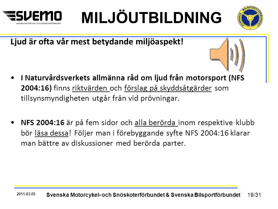 MILJÖUTBILDNING Ljud är ofta vår mest betydande miljöaspekt! •I Naturvårdsverkets allmänna råd om ljud från motorsport (NFS 2004:16) finns riktvärden
