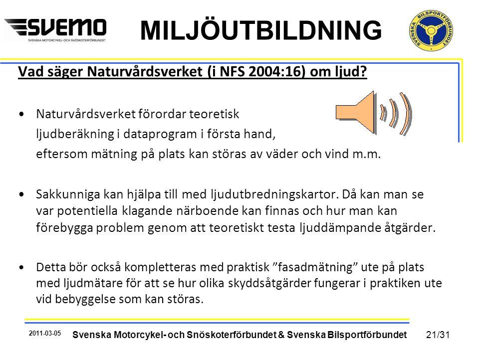 MILJÖUTBILDNING Vad säger Naturvårdsverket (i NFS 2004:16) om ljud? •Naturvårdsverket förordar teoretisk ljudberäkning i dataprogram i första hand, ef
