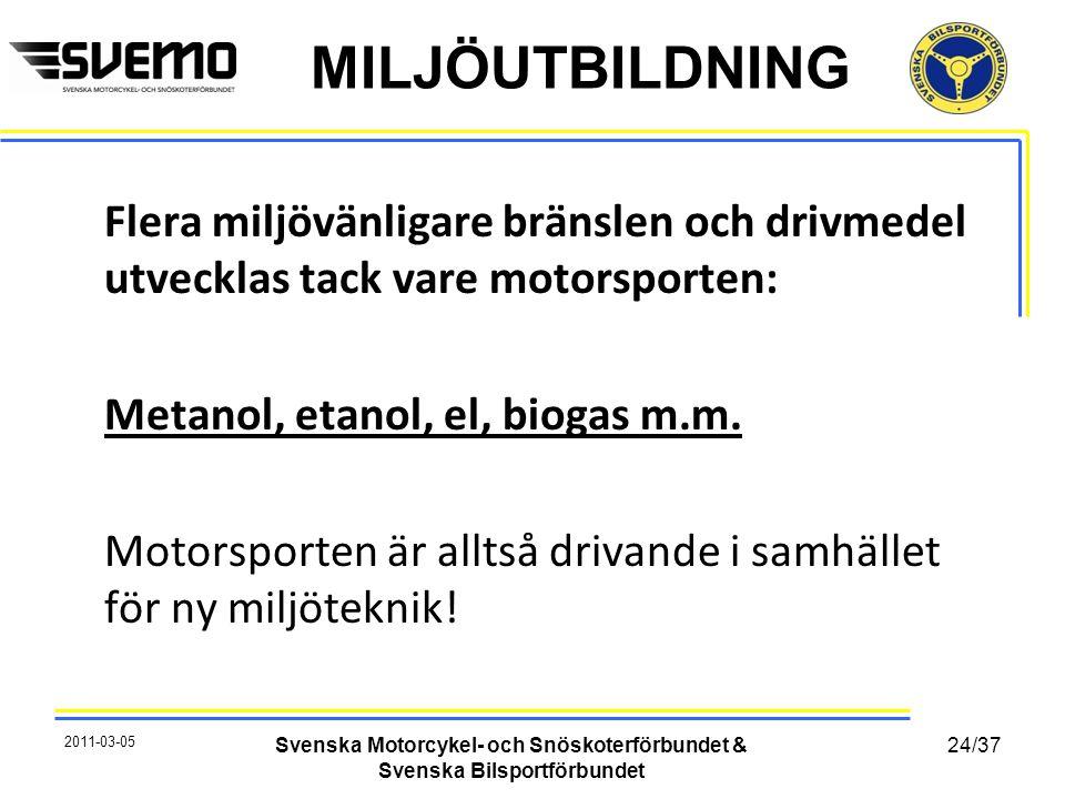 MILJÖUTBILDNING Flera miljövänligare bränslen och drivmedel utvecklas tack vare motorsporten: Metanol, etanol, el, biogas m.m. Motorsporten är alltså