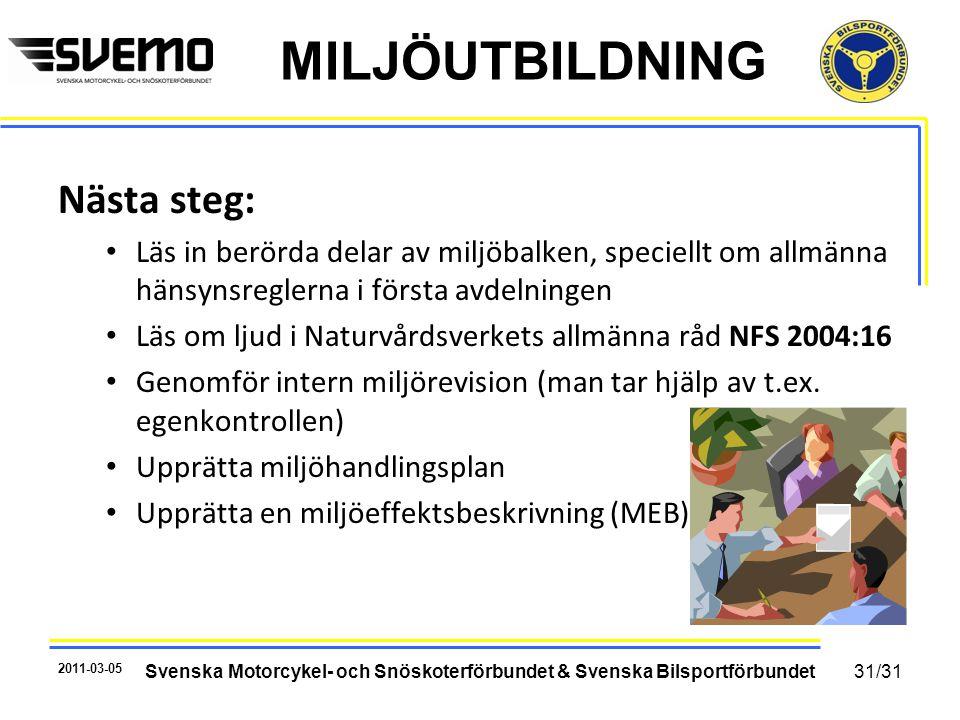 MILJÖUTBILDNING Nästa steg: • Läs in berörda delar av miljöbalken, speciellt om allmänna hänsynsreglerna i första avdelningen • Läs om ljud i Naturvårdsverkets allmänna råd NFS 2004:16 • Genomför intern miljörevision (man tar hjälp av t.ex.