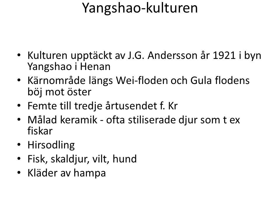 Yangshao-kulturen • Kulturen upptäckt av J.G. Andersson år 1921 i byn Yangshao i Henan • Kärnområde längs Wei-floden och Gula flodens böj mot öster •