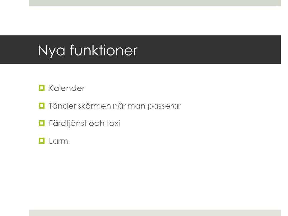 Nya funktioner  Kalender  Tänder skärmen när man passerar  Färdtjänst och taxi  Larm