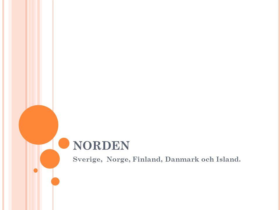 NORDEN Sverige, Norge, Finland, Danmark och Island.