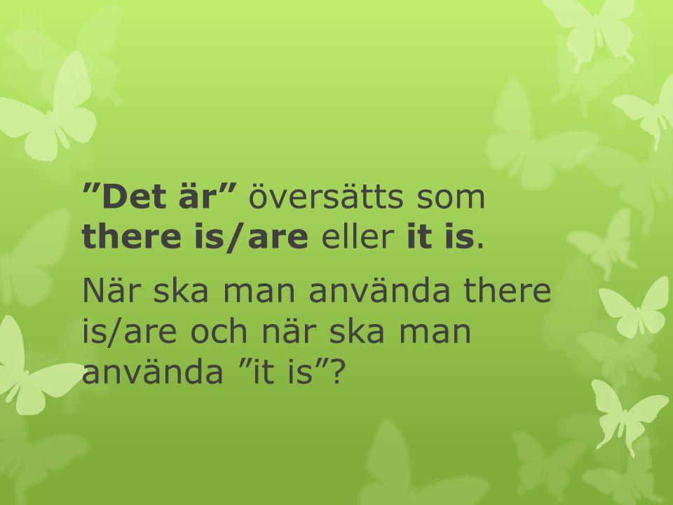 """""""Det är"""" översätts som there is/are eller it is. När ska man använda there is/are och när ska man använda """"it is""""?"""