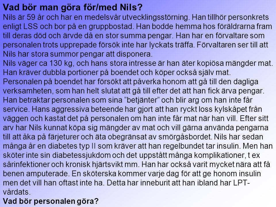 Vad bör man göra för/med Nils? Nils är 59 år och har en medelsvår utvecklingsstörning. Han tillhör personkrets enligt LSS och bor på en gruppbostad. H