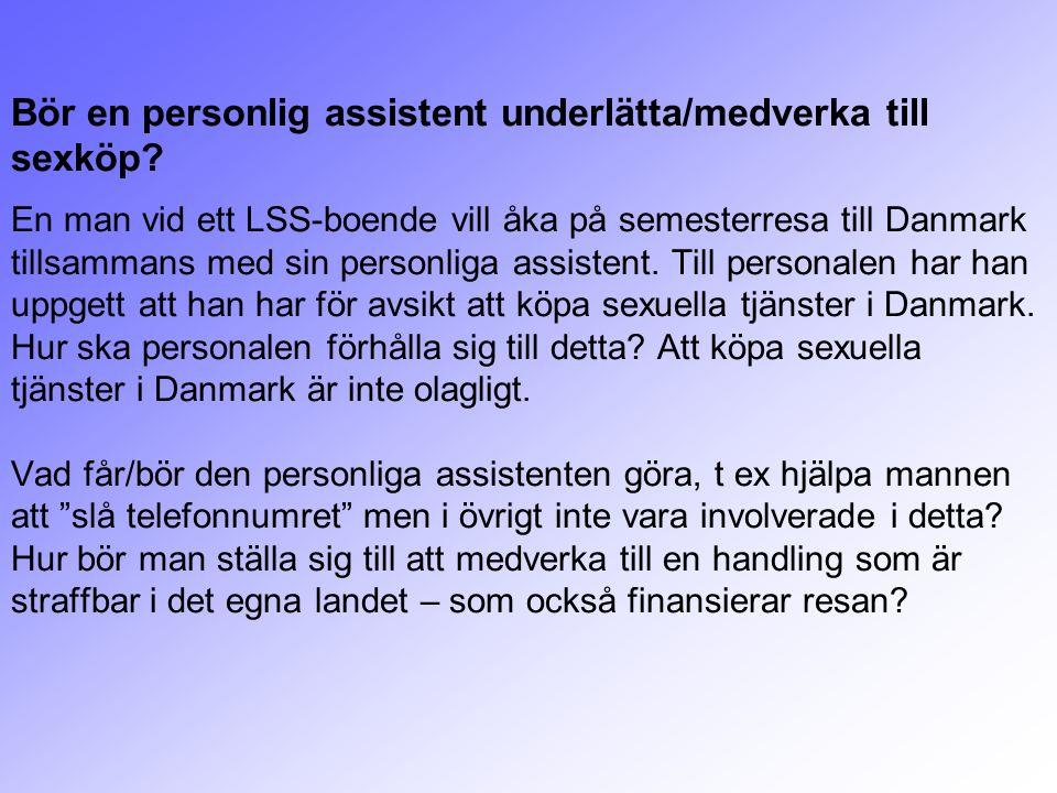 Bör en personlig assistent underlätta/medverka till sexköp? En man vid ett LSS-boende vill åka på semesterresa till Danmark tillsammans med sin person