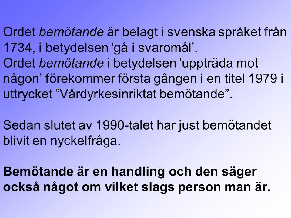 Ordet bemötande är belagt i svenska språket från 1734, i betydelsen 'gå i svaromål'. Ordet bemötande i betydelsen 'uppträda mot någon' förekommer förs