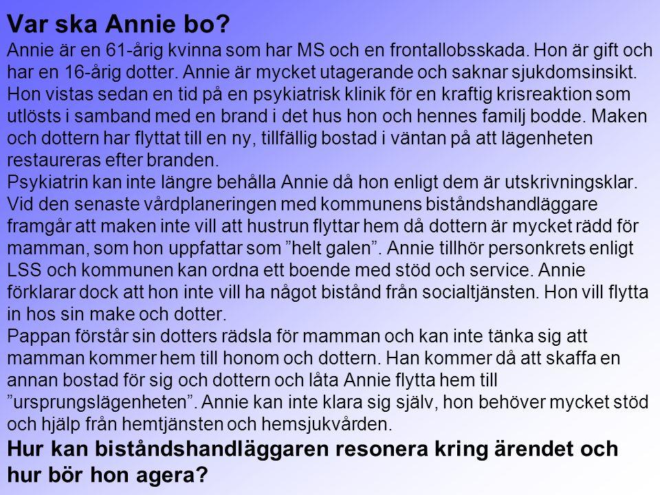 Var ska Annie bo? Annie är en 61-årig kvinna som har MS och en frontallobsskada. Hon är gift och har en 16-årig dotter. Annie är mycket utagerande och