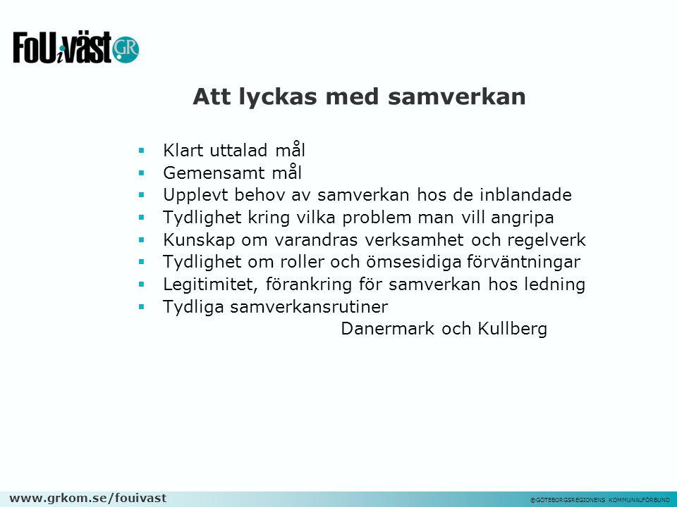 www.grkom.se/fouivast ©GÖTEBORGSREGIONENS KOMMUNALFÖRBUND Att lyckas med samverkan  Klart uttalad mål  Gemensamt mål  Upplevt behov av samverkan ho