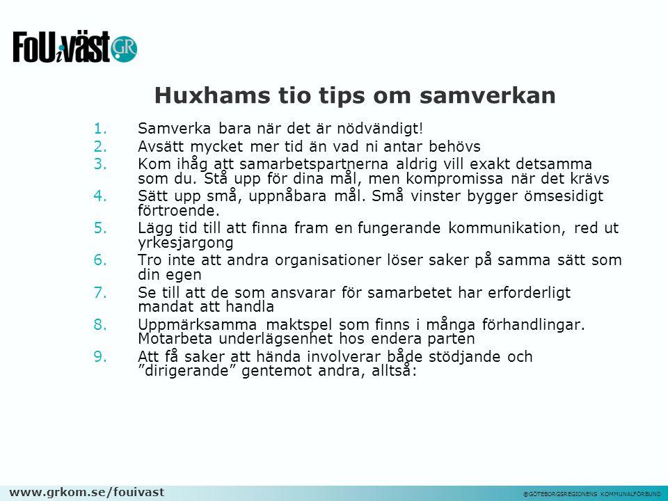 www.grkom.se/fouivast ©GÖTEBORGSREGIONENS KOMMUNALFÖRBUND Huxhams tio tips om samverkan 1.Samverka bara när det är nödvändigt! 2.Avsätt mycket mer tid