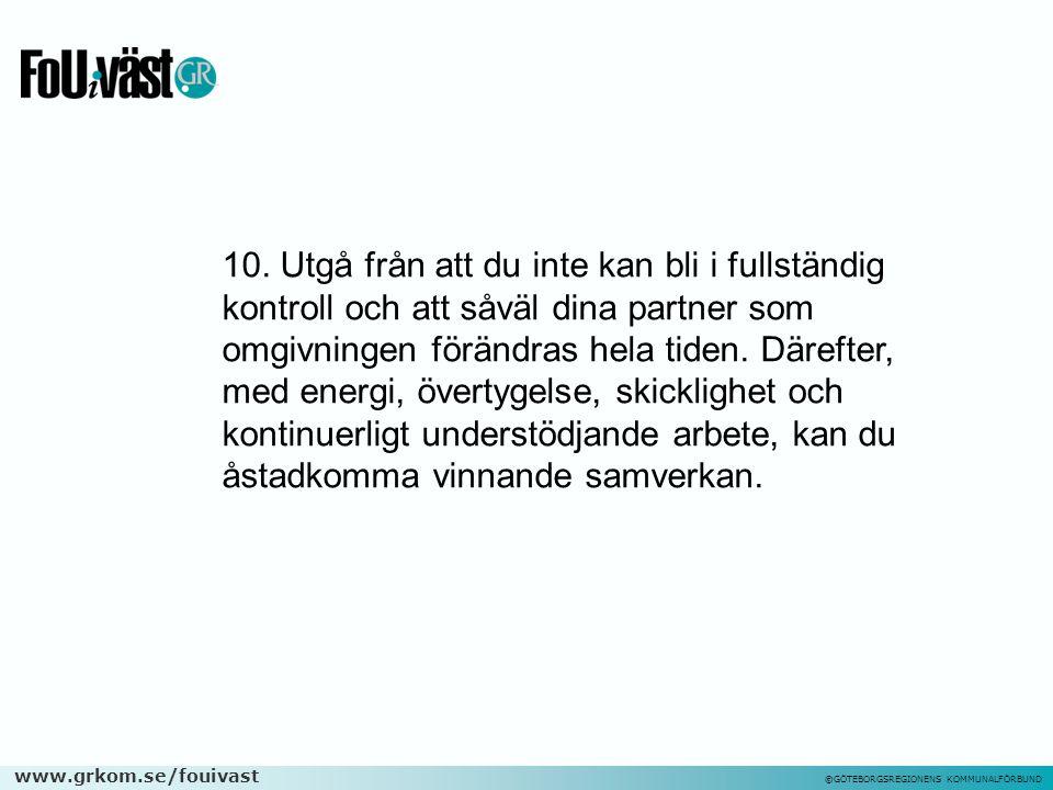www.grkom.se/fouivast ©GÖTEBORGSREGIONENS KOMMUNALFÖRBUND 10. Utgå från att du inte kan bli i fullständig kontroll och att såväl dina partner som omgi