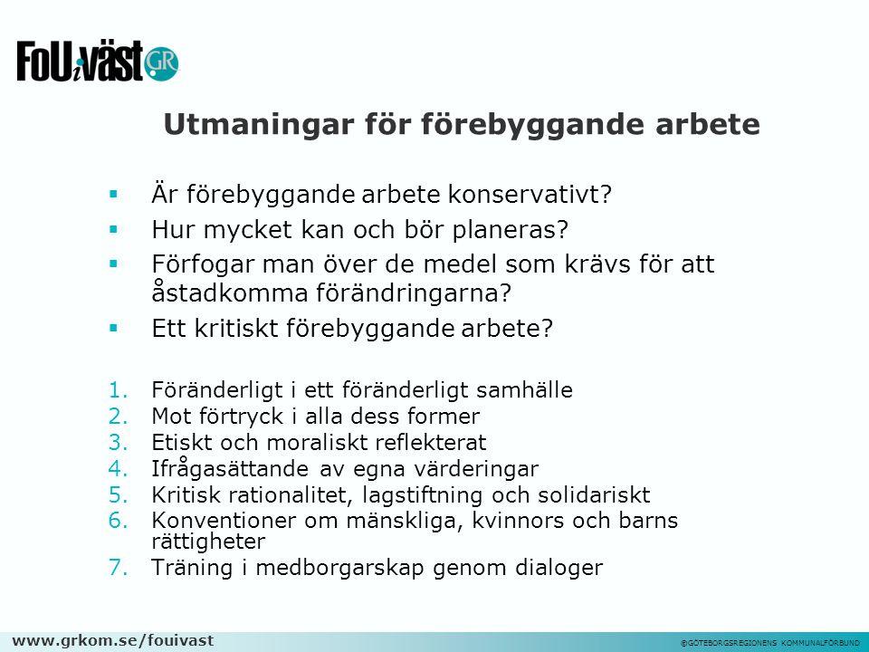 www.grkom.se/fouivast ©GÖTEBORGSREGIONENS KOMMUNALFÖRBUND Utmaningar för förebyggande arbete  Är förebyggande arbete konservativt?  Hur mycket kan o