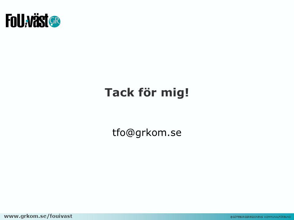www.grkom.se/fouivast ©GÖTEBORGSREGIONENS KOMMUNALFÖRBUND Tack för mig! tfo@grkom.se