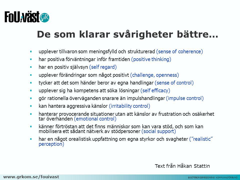 www.grkom.se/fouivast ©GÖTEBORGSREGIONENS KOMMUNALFÖRBUND De som klarar svårigheter bättre…  upplever tillvaron som meningsfylld och strukturerad (se