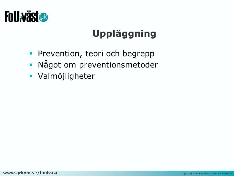 www.grkom.se/fouivast ©GÖTEBORGSREGIONENS KOMMUNALFÖRBUND Prevention – området och begreppen