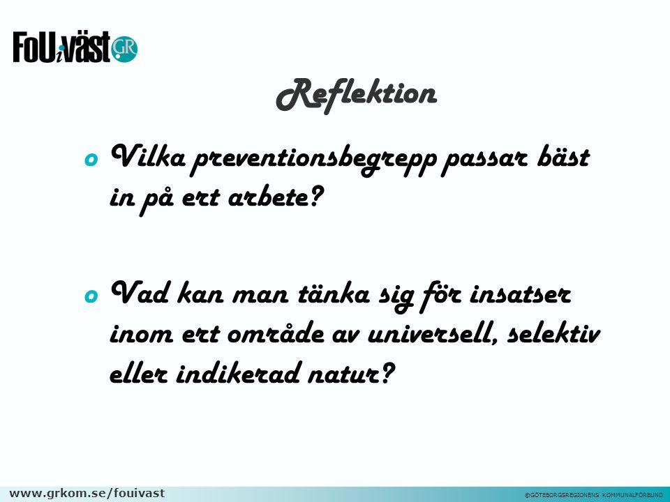 www.grkom.se/fouivast ©GÖTEBORGSREGIONENS KOMMUNALFÖRBUND Reflektion oVilka preventionsbegrepp passar bäst in på ert arbete? oVad kan man tänka sig fö