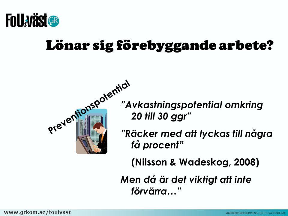 """www.grkom.se/fouivast ©GÖTEBORGSREGIONENS KOMMUNALFÖRBUND Preventionspotential """"Avkastningspotential omkring 20 till 30 ggr"""" """"Räcker med att lyckas ti"""
