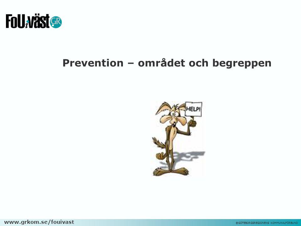 www.grkom.se/fouivast ©GÖTEBORGSREGIONENS KOMMUNALFÖRBUND Preventionspotential Avkastningspotential omkring 20 till 30 ggr Räcker med att lyckas till några få procent (Nilsson & Wadeskog, 2008) Men då är det viktigt att inte förvärra… Lönar sig förebyggande arbete?
