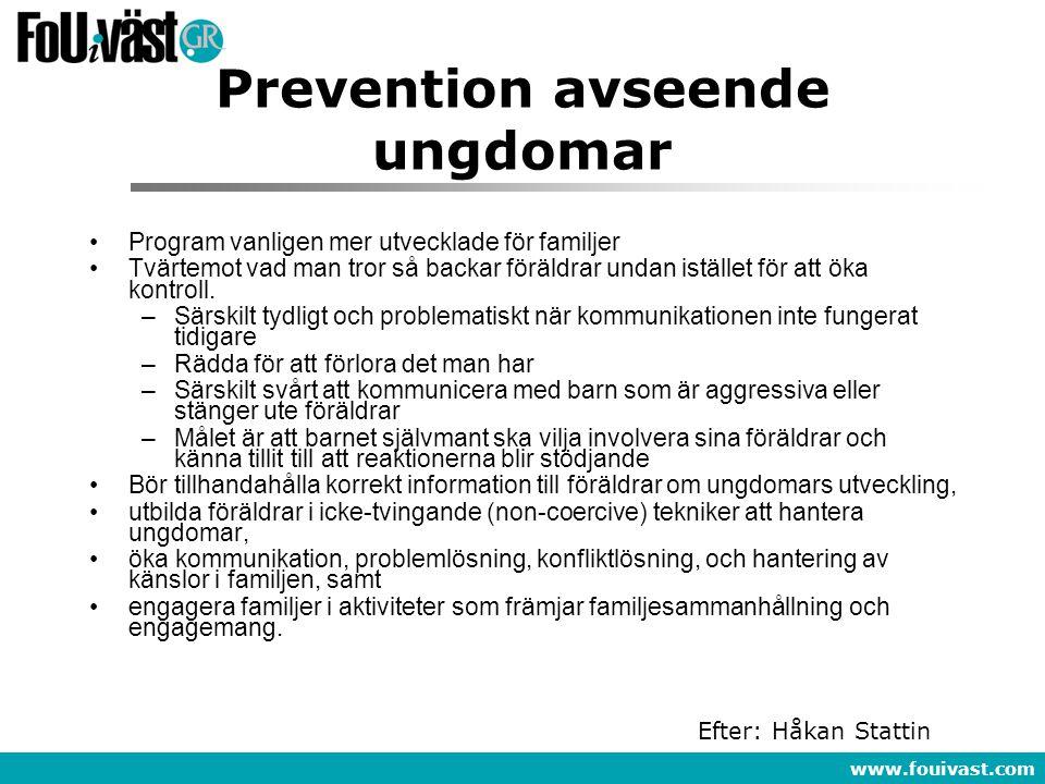 www.fouivast.com Prevention avseende ungdomar •Program vanligen mer utvecklade för familjer •Tvärtemot vad man tror så backar föräldrar undan istället