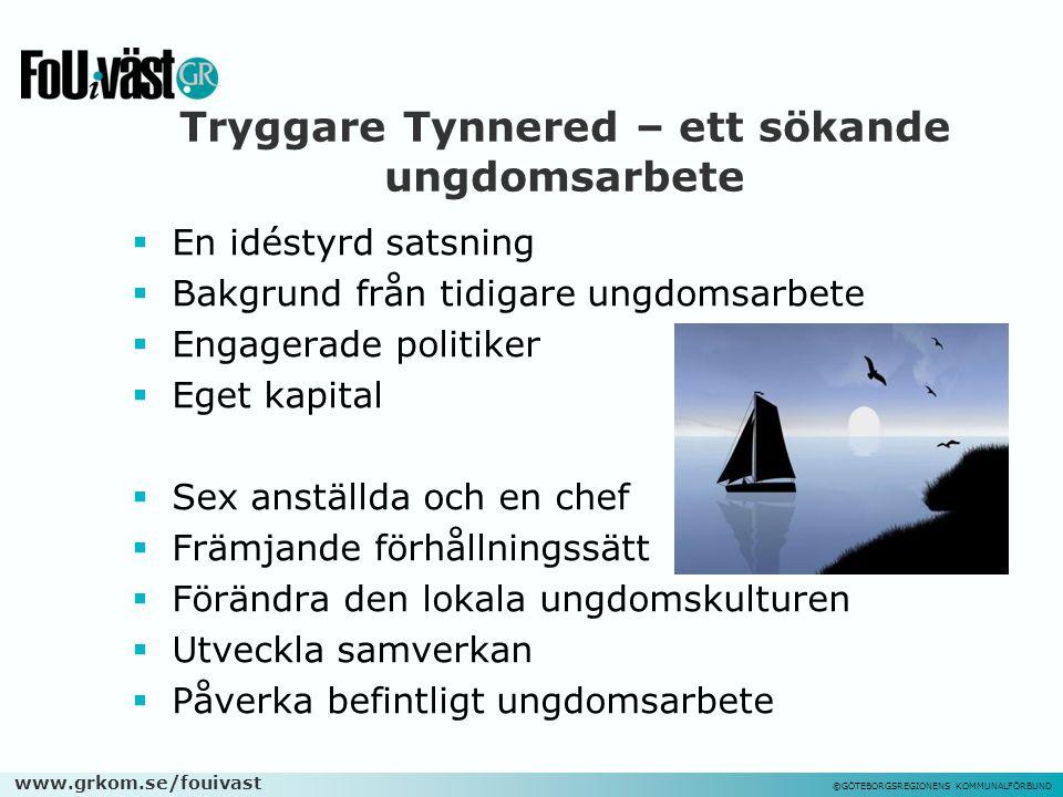 www.grkom.se/fouivast ©GÖTEBORGSREGIONENS KOMMUNALFÖRBUND Tryggare Tynnered – ett sökande ungdomsarbete  En idéstyrd satsning  Bakgrund från tidigar